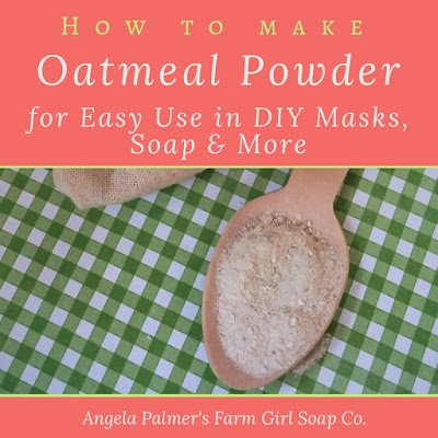 How To Make Oatmeal Masks: The Secret to Making the Best DIY Oatmeal Face Masks (and Oatmeal Soap Too!)