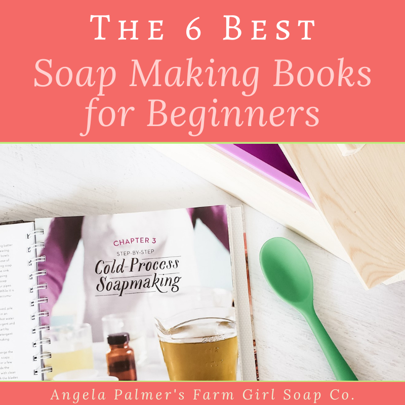 The 6 best soap making books for beginners by Angela Palmer's Farm Girl Soap Co.